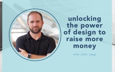 Unlocking the power of design to raise more money with John Lepp